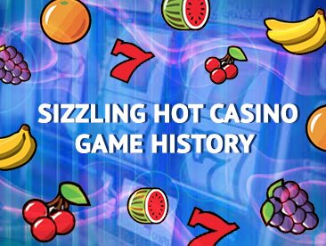 sizzling hot casino game history